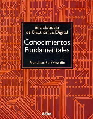 ENCICLOPEDIA DE ELECTRÓNICA DIGITAL. CONOCIMIENTOS FUNDAMENTALES.: RUIZ VASSALLO, Francisco.