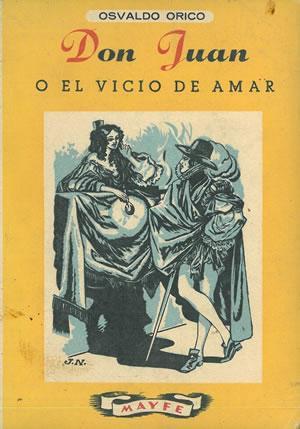 DON JUAN O EL VICIO DE AMAR.: ORICO, Osvaldo.