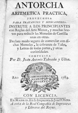 ANTORCHA ARITMÉTICA PRÁCTICA, PROVECHOSA PARA TRATANTES Y MERCADERES. INSTRUYE A LOS PRINCIPIANTES ...
