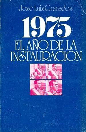 1975. EL AÑO DE LA INSTAURACIÓN: GRANADOS, José Luis.
