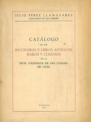 CATÁLOGO DE LOS INCUNABLES Y LIBROS ANTIGUOS,: PÉREZ LLAMAZARES, Julio.