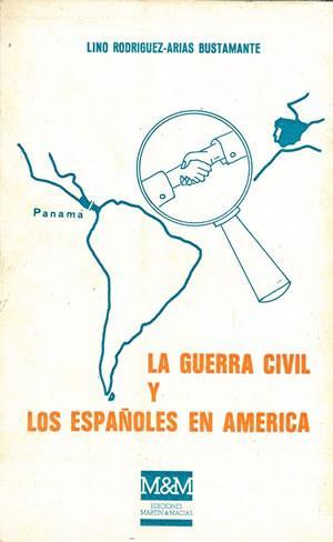 LA GUERRA CIVIL Y LOS ESPAÑOLES EN: RODRÍGUEZ-ARIAS BUSTAMANTE, Lino.