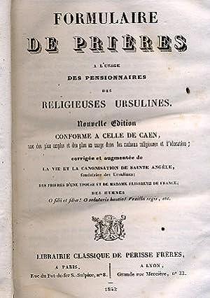 FORMULAIRE DE PRIÈRES A L'USAGE DES PENSIONNAIRES DES RELIGIEUSES URSULINES.