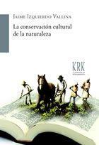 LA CONSERVACIÓN CULTURAL DE LA NATURALEZA: IZQUIERDO VALLINA, Jaime.