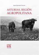 ASTURIAS, REGIÓN AGROPOLITANA: LAS RELACIONES CAMPO-CIUDAD EN: IZQUIERDO VALLINA, Jaime.