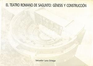 EL TEATRO ROMANO DE SAGUNTO: GÉNESIS Y: LARA ORTEGA, Salvador.