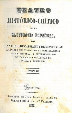 TEATRO HISTÓRICO-CRÍTICO DE LA ELOCUENCIA ESPAÑOLA. Tomo tercero.: CAPMANY Y DE MONTPALAU, Antonio ...