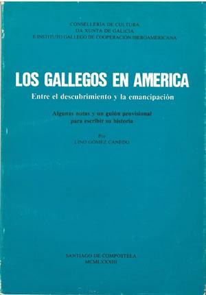 LOS GALLEGOS EN AMÉRICA. Entre el descubrimiento: GÓMEZ CANEDO, Lino.