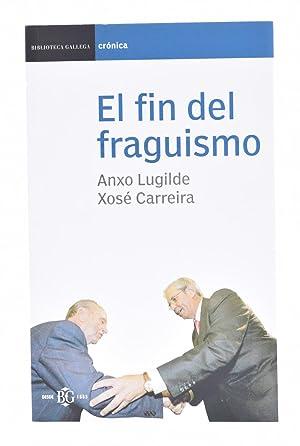 EL FIN DEL FRAGUISMO: LUGILDE, Anxo /