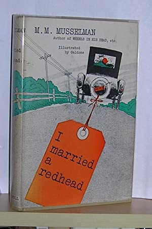 I married a redhead. ( inscribed ): Musselman, M. M.