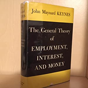 The General Theory of Employment, Interest,and Money: Keynes, John Maynard
