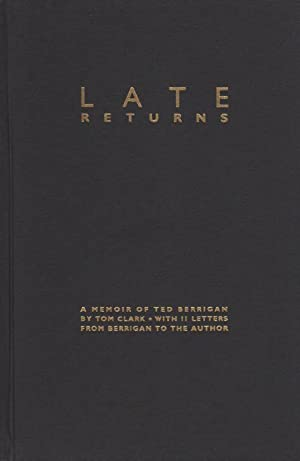 Late Returns : A Memoir of Ted Berrigan with 11 Letters from Berrigan to the Author (SIGNED hardc...