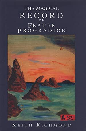 The Magical Record of Frater Progradior and: Richmond, Keith (ed.),