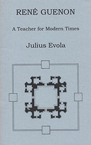 Rene Guenon : A Teacher for Modern: Evola, Julius (translated