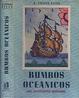 Rumbos oceánicos. Los navegantes hispanos.: VICENS VIVES, Jaime