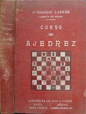 Curso de Ajedrez. Traducido con permiso del autor por el Licenciado Agustín Garza Galindo.: ...