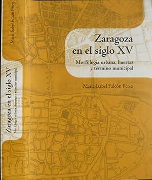 Zaragoza en el Siglo XV. Morfología Urbana,: FALCÓN PÉREZ, María