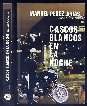 Cascos blancos en la noche. Prólogo de: PÉREZ ARIAS, Manuel.