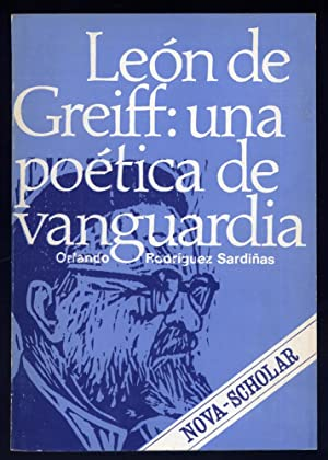 León de Greiff: una poética de vanguardia.: RODRÍGUEZ SARDIÑAS, Orlando.