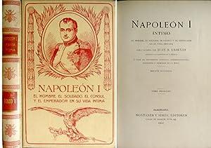 Napoleón I, íntimo. El hombre, el soldado, el Cónsul y el Emperador en su vida...
