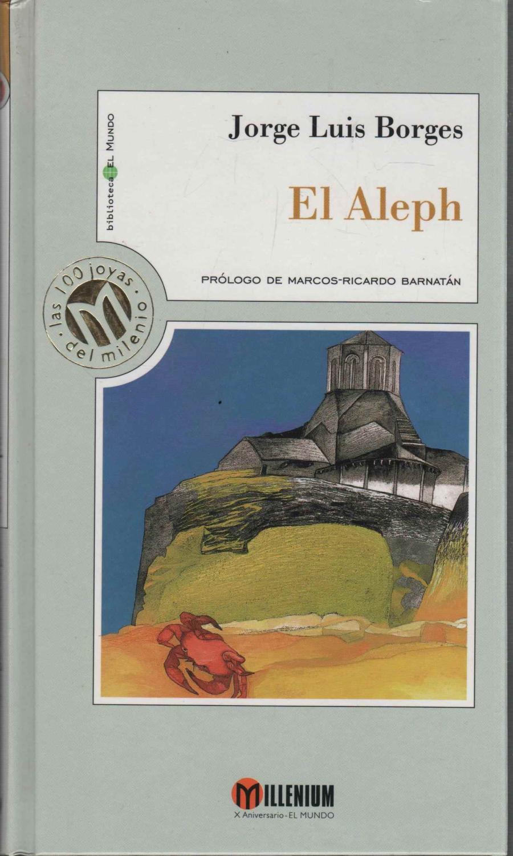 EL ALEPH Este volumen reúne relatos cortos de Jorge Luis Borges. Las ...