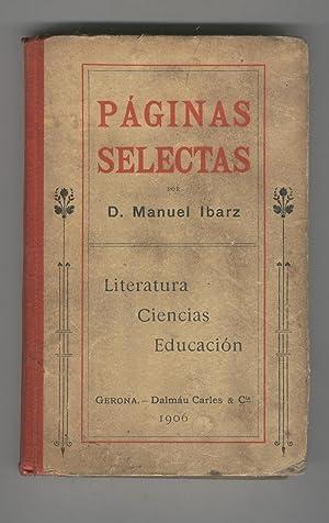 PAGINAS SELECTAS. LITERATURA CIENCIAS EDUCACION Nombre ant.: Ibarz, D. Manuel-