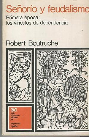 SEÑORIO Y FEUDALISMO Primera época: los vínculos de dependencia: Boutruche, ...