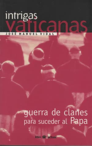 INTRIGAS VATICANAS. GUERRA DE CLANES PARA SUCEDER: José Manuel Vidal
