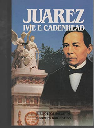 JUAREZ Prólogo de Fernando Benítez. Biblioteca Salvat,: Cadenhead, Ivie E.-