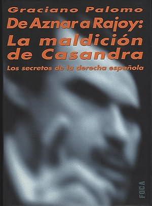 DE AZNAR A RAJOY: LA MALDICION DE CASANDRA. LOS SECRETOS DE LA DERECHA ESPAÑOLA: PALOMO, ...