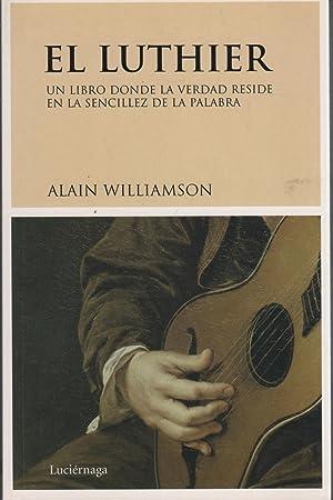 EL LUTHIER Lecciones de vida de un maestro: Williamson, Alin-