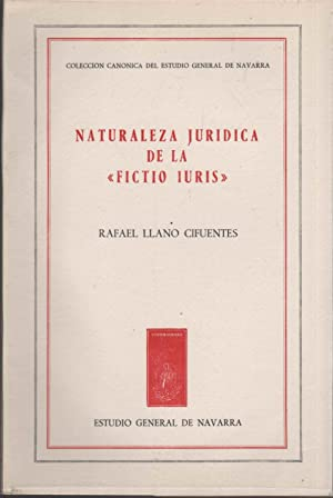 NATURALEZA JURIDICA DE LA FICTIO IURIS- Estudio: Llano Cifuentes,Rafael-