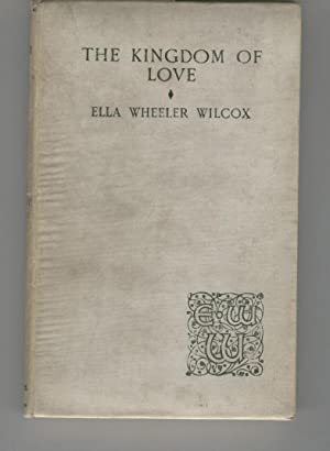 THE KINGDOM OF LOVE AND OTHER POEMS.: Wheeler Wilcox, Ella-