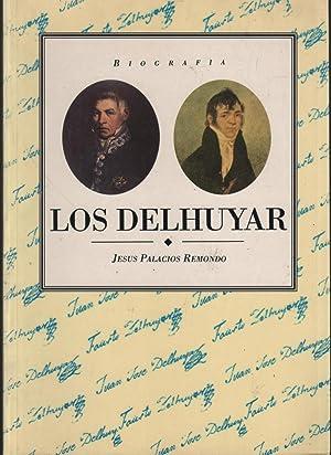 LOS DELHUYAR. Biografia de los Hermanos Juan Jose y Fausto y bibliografia.: Palacios Remondo,Jesus.
