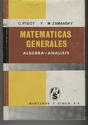 MATEMATICAS GENERALES. ALGEBRA - ANALISIS Ilustraciones en: Pisot, C. -