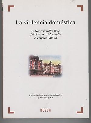 LA VIOLENCIA DOMESTICA Regulación legal y análisis: Varios Autores-
