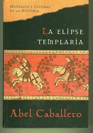 LA ELIPSE TEMPLARIA Colección Misterios y Enigmas de la Historia. Buen estado: Caballero, ...