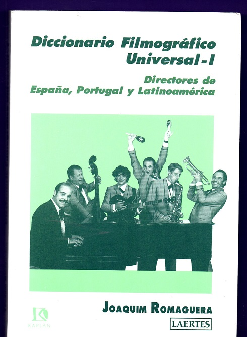 DICCIONARIO FILMOGRAFICO UNIVERSAL. 1: De directores de España, Portugal y Latinoamérica. - ROMAGUERA I RAMIO, Joaquim