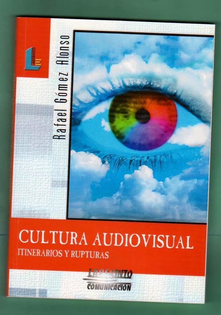 CULTURA AUDIOVISUAL : itinerarios y rupturas. [Cultura audiovisual] - GOMEZ ALONSO, Rafael [R. Gómez Alonso]
