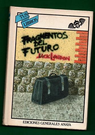 FRAGMENTOS DEL FUTURO. - LONDON, Jack [J. London]