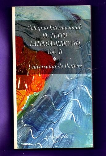 COLOQUIO INTERNACIONAL : EL TEXTO LATINOAMERICANO. Vol. II. - LAWTON, R.A. ; PARKER, John Morris ; RESSOT, Jean Pierre ; etc.
