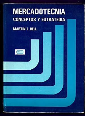 MERCADOTECNIA : CONCEPTOS Y ESTRATEGIA.: BELL, Martin L.