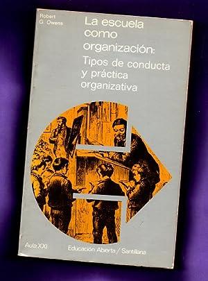 LA ESCUELA COMO ORGANIZACION : tipos de conducta y práctica organizativa.: OWENS, Robert G.