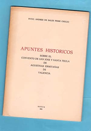 APUNTES HISTORICOS SOBRE EL CONVENTO DE SAN JOSE Y SANTA TECLA DE AGUSTINAS ERMITAÑAS DE VALENCIA. ...