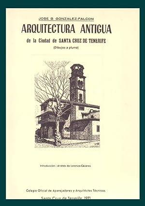 ARQUITECTURA ANTIGUA DE LA CIUDAD DE SANTA CRUZ DE TENERIFE : dibujos a pluma.: GONZALEZ-FALCON, ...