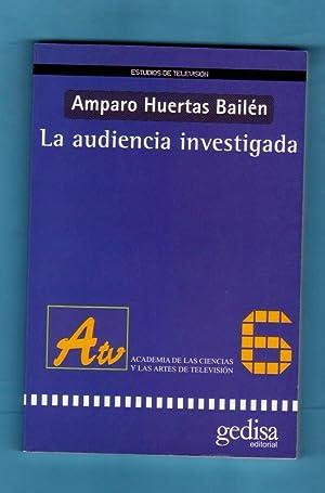 LA AUDIENCIA INVESTIGADA. [La audiencia investigada]: HUERTAS BAILEN, Amparo [A. Huertas Bailén]
