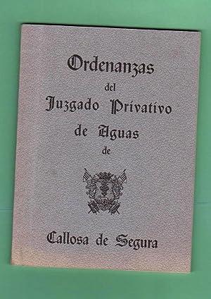 ORDENANZAS DEL JUZGADO PRIVATIVO DE AGUAS DE CALLOSA DE SEGURA : editadas, por acuerdo de la Junta ...