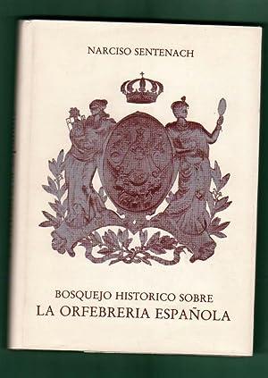 BOSQUEJO HISTORICO SOBRE LA ORFEBRERIA ESPAÑOLA (edición: SENTENACH, Narciso [N.