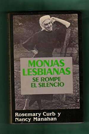MONJAS LESBIANAS : se rompe el silencio. [Monjas lesbianas]: CURB, Rosemary [R. Curb] ; MANAHAN, ...
