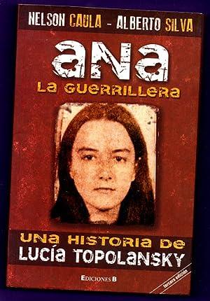ANA LA GUERRILLERA : UNA HISTORIA DE LUCIA TOPOLANSKY. [Ana la guerrillera : una historia de Lucía ...